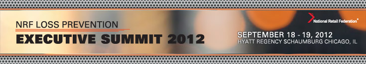 NRF Loss Prevention - Executive Summit 2012. Sept. 18-19, 2012. Hyatt Regency Schaumburg - Chicago, IL