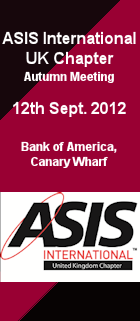 ASIS International UK Chapter, Autumn Meeting. Sept. 12, 2012 Bank of America, Canary Wharf