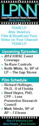 LPNN: Your LP, Attention Vendors, Film and Broadcast Your Video on Your Channel. Upcoming episodes: 2012 IOBSE Event Coverage; Se-Kure Controls; Keith White, Sr. VP of LP, The Gap Stores.
