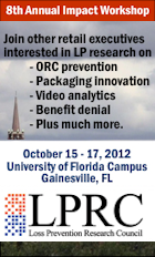 8th Annual Impact Workshop. Join other retail executives interesed in LP research on ORC prevention, packaging innovation, video analytics, benefit denial, plus much more. LPRC: October 15-17, 2012. University of Florida Campus. Gainesville, FL