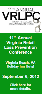11th Annual Virginia Retail Loss Prevention Conference - Virginia Beach, VA - Holiday Inn Hotel. September 6, 2012. Click here for more details.