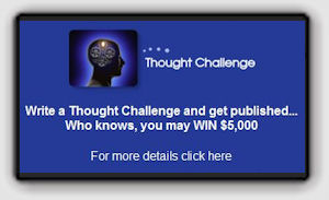 Write a Thought Challenge and get published...Who Knows, you may WIN $5,000