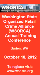 Washington State Organized Retail Crime Alliance Annual Training Conference. Burien, WA. October 18, 2012. To register visit www.wsorca.org