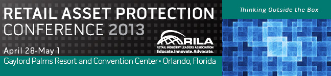 Retail Asset Protection Conference 2013. April 28-May 1. Gaylord Palms Resort and Convention Center - Orlando, Florida. RILA