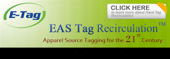 E-Tag. EAS Tag Recirculation. Apparel Source Tagging for the 21st century. Click here to learn more about Hard Tag Recirculation.