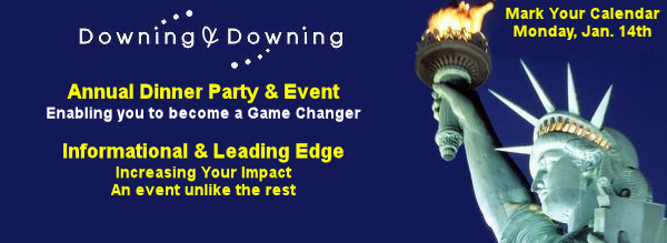 Downing & Downing Annual Dinner Party & Event. Enabling you to become a Game Changer. Informational & Leading Edge. Increasing your impact - an event unlike the rest.